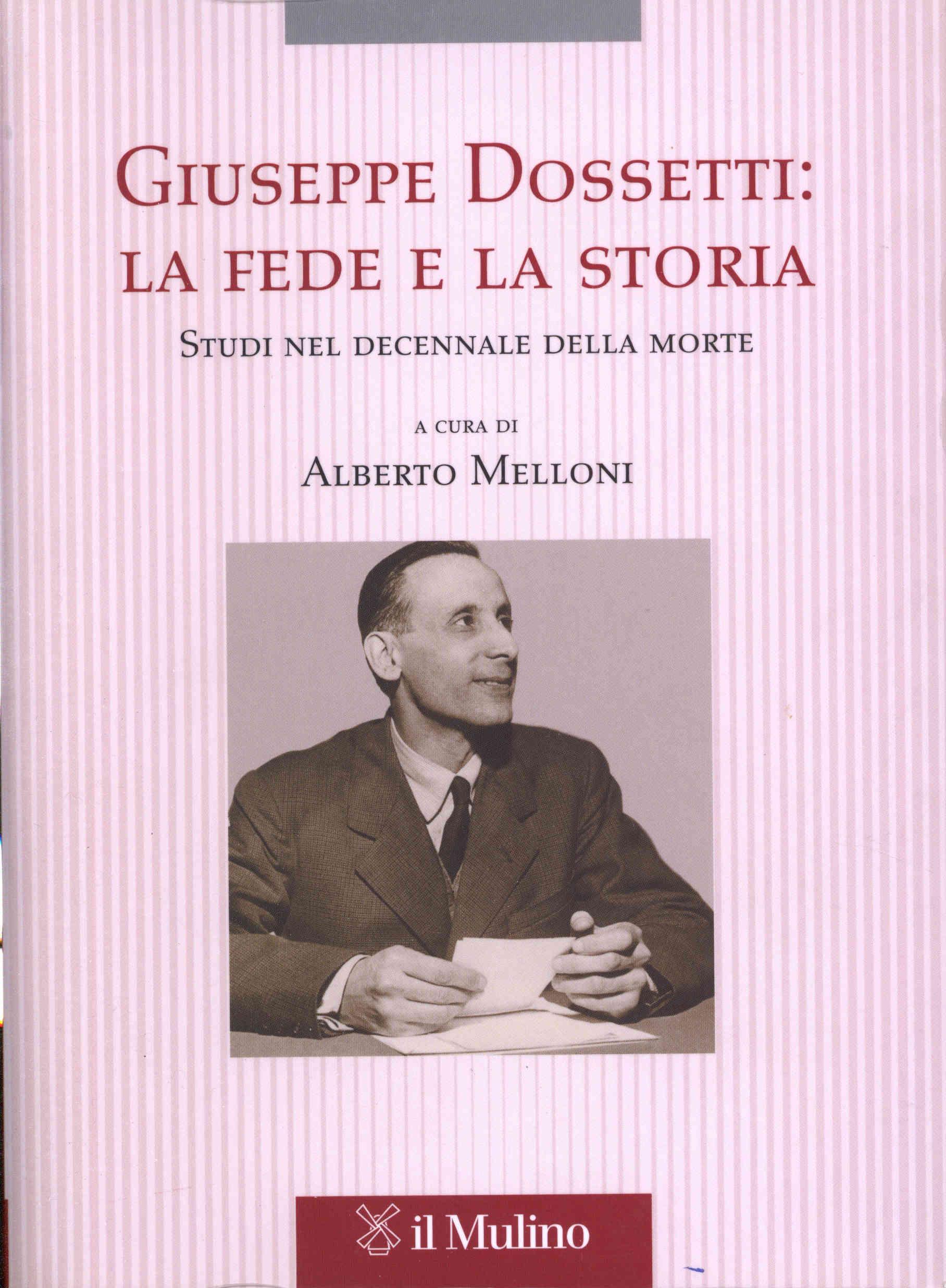 Giuseppe Dossetti_ La fede e la storia, a cura di Melloni A., 2007