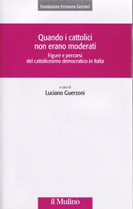 2009 Guerzoni - Quando i cattolici non erano moderati