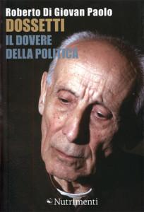 2013 Di Giovan Paolo - Dossetti il dovere della politica