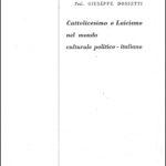 1957 Dossetti - Cattolicesimo e Laicismo nel mondo culturale-politico italiano